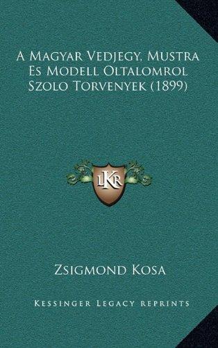 A Magyar Vedjegy, Mustra Es Modell Oltalomrol Szolo Torvenyek (1899)