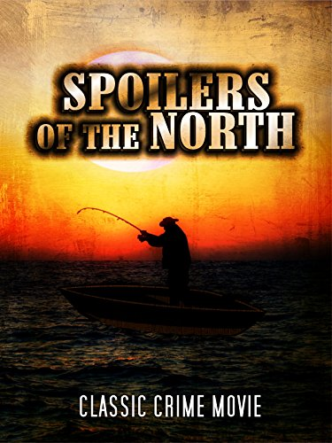 Spoilers of the North: Classic Crime Movie