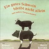 """Ein gutes Schwein bleibt nicht allein und andere Tiergeschichtenvon """"Robert Gernhardt"""""""