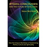 Integral Consciousness and the Future of Evolutionby Steve McIntosh