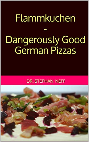 Flammkuchen - Dangerously Good German Pizzas by Stephan Neff
