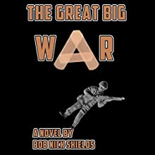 The Great Big War (       UNABRIDGED) by Bob Nick Shields Narrated by David Winograd