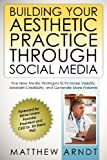 Building Your Aesthetic Practice through Social Media (Volume 1)