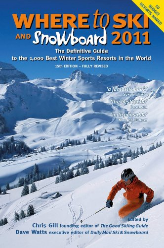 Where to Ski and Snowboard 2011: The Definitive Guide to the 1,000 Best Winter Sports Resorts in the World