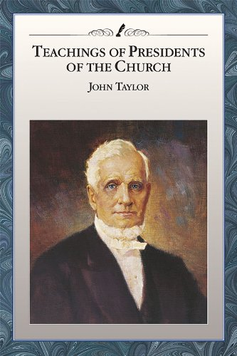 Teachings of Presidents of the Church: John Taylor