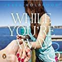 While You're Away, Part III: While You're Confusing (       UNABRIDGED) by Jessa Holbrook Narrated by Mae Middleton