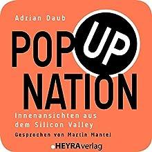 Pop Up Nation: Innenansichten aus dem Silicon Valley Hörbuch von Adrian Daub Gesprochen von: Martin Mantel