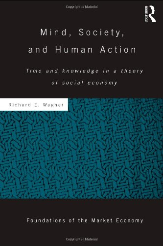 Mind, Society, and Human Action: Time and Knowledge in a Theory of Social Economy (Foundations of the Market Economy Ser