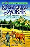 Considering the Horse: Tales of Problems Solved and Lessons Learned [CONSIDERING THE HORSE -OS]