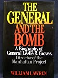 img - for The General and the Bomb: A Biography of General Leslie R. Groves, Director of the Manhattan Project book / textbook / text book