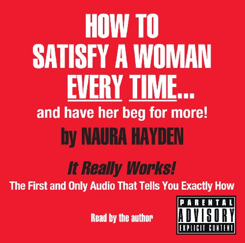 How to Satisfy a Woman Every Time--And Have Her Beg for More!: Naura Hayden: 9781598879179: Amazon.com: Books