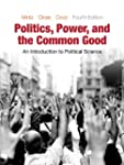 Politics, Power, and the Common Good:...