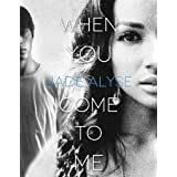 When You Come to Me ~ Jade Alyse