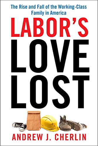 Andrew J. Cherlin - Labor's Love Lost: The Rise and Fall of the Working-Class Family in America