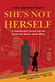 Shes Not Herself: A psychotherapists journey into and beyond her mothers mental illness