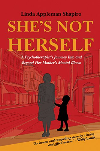 A brilliant account of life with a mentally ill family member: Linda Appleman Shapiro's compelling She's Not Herself: A psychotherapist's journey into and beyond her mother's mental illness  **Plus** Links to more well-crafted, revealing memoirs – All titles 99 cents!
