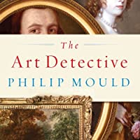 The Art Detective: Fakes, Frauds, and Finds and the Search for Lost Treasures (       UNABRIDGED) by Philip Mould Narrated by James Langton