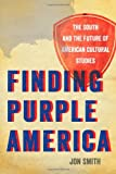 Finding Purple America: The South and the Future of American Cultural Studies (The New Southern Studies)