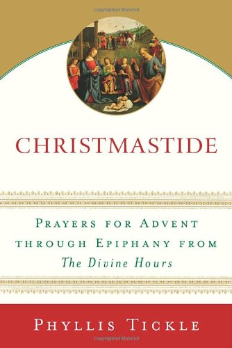 Christmastide: Prayers for Advent Through Epiphany from The Divine Hours, by Phyllis Tickle