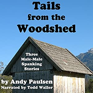 Tails from the Woodshed: Three Male-Male Spanking Stories Audiobook