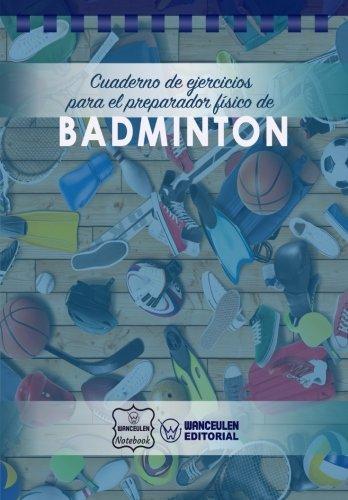 Cuaderno de Ejercicios para el Preparador FIsico de Badminton  [Notebook, Wanceulen] (Tapa Blanda)