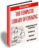 The Complete Library of Cooking Vol.1 - Essentials of Cooking Cereals Bread Hot Breads