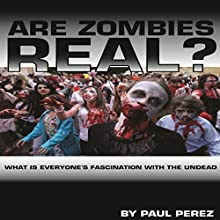 Are Zombies Real?: What Is Everyone's Fascination With The Undead (       UNABRIDGED) by Paul Perez Narrated by Rachel Errington