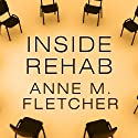 Inside Rehab: The Surprising Truth about Addiction Treatment - and How to Get Help That Works (       UNABRIDGED) by Anne M. Fletcher Narrated by Marguerite Gavin