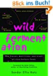 Wild Fermentation: The Flavor, Nutrit...