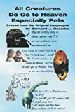 img - for All Creatures Do Go to Heaven Especially Pets book / textbook / text book