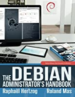 The Debian Administrator's Handbook, Debian Wheezy from Discovery to Mastery Front Cover