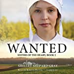 Wanted: Sisters of the Heart, Book 2 (       UNABRIDGED) by Shelley Shepard Gray Narrated by Kirsten Potter
