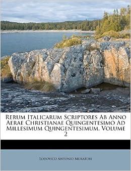 Rerum Italicarum Scriptores Ab Anno Aerae Christianae
