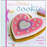Bake Me I'm Yours... Cookie: Over 100 Excuses to Indulgeby Lindy Smith
