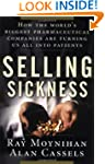 Selling Sickness: How the World's Big...