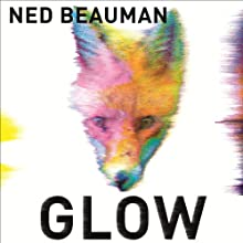 Glow (       UNABRIDGED) by Ned Beauman Narrated by Jamie Parker