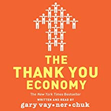 The Thank You Economy | Livre audio Auteur(s) : Gary Vaynerchuk Narrateur(s) : Gary Vaynerchuk