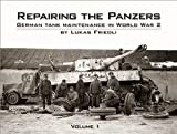 img - for Repairing the Panzers: German Tank Maintenance in World War 2 Volume 1 book / textbook / text book