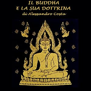 Il Buddha e la sua dottrina [The Buddha and His Doctrine] | [Alessandro Costa]