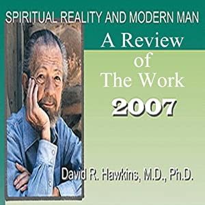Spiritual Reality and Modern Man: A Review of the Work - 2007 | [David R. Hawkins]