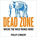 Dead Zone: Where the Wild Things Were Hörbuch von Philip Lymbery Gesprochen von: Barnaby Edwards