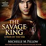 The Savage King: A Dragon Lords Story: Lords of the Var, Book 1 | Michelle M. Pillow