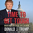 Time to Get Tough: Making America #1 Again Hörbuch von Donald J. Trump Gesprochen von: Malcolm Hillgartner