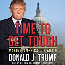 Time to Get Tough: Making America #1 Again (       UNABRIDGED) by Donald J. Trump Narrated by Malcolm Hillgartner