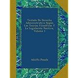 Tratado De Derecho Administrativo Según Las Teorías Filosóficas Y La Legislación Positiva, Volume 1