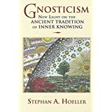 Gnosticism: New Light on the Ancient Tradition of Inner Knowingby Stephan A. Hoeller