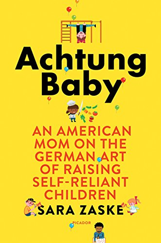 Book Cover: Achtung Baby: An American Mom on the German Art of Raising Self-Reliant Children