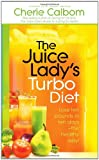 The Juice Ladys Turbo Diet: Lose Ten Pounds in Ten Days—the Healthy Way!