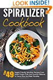 Spiralizer Cookbook: Top 49 Veggie Friendly Spiralizer Recipes-From Sweet Potato Fries And Zucchini Ribbons To Carrot Rice And Beet Noodles ... Spiralizer Vegetable, Spiralizer Cooking)