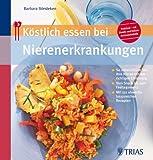 Köstlich essen bei Nierenerkrankung: So unterstützen Sie Ihre Nieren mit der richtigen Ernährung / Vom Snack bis zum Festtagsmenü / Mit 130 abwechslungsreichen Rezepten